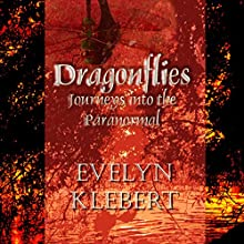 Dragonflies: Journeys into the Paranormal (       UNABRIDGED) by Evelyn Klebert Narrated by Evelyn Klebert
