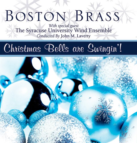 Christmas Bells Are Swingin'! by John M. Laverty, The Syracuse University Wind Ensemble, Irving Berlin, Boston Brass and Ralph Martin Hugh / Blane