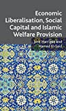 img - for Economic Liberalisation, Social Capital and Islamic Welfare Provision by Hamed El-Said (2009-06-01) book / textbook / text book