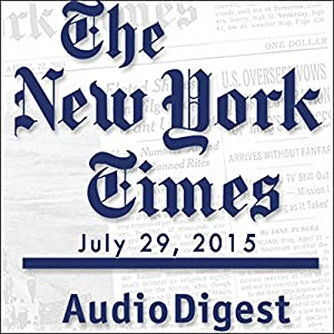 The New York Times Audio Digest, July 29, 2015 Newspaper / Magazine