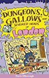 Dungeons, Gallows and Severed Heads of London (Of London series)