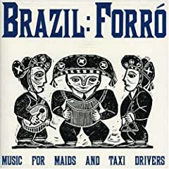 Brazil Forró: Music for Maids and Taxi Drivers