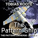 The Pattern Ship: The Pattern Universe, Book 1 (       UNABRIDGED) by Tobias Roote Narrated by Liam Owen