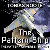 The Pattern Ship: The Pattern Universe, Book 1 | Tobias Roote