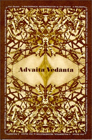 Advaita Vedanta : A Philosophical Reconstruction, Eliot Deutsch