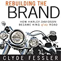 Rebuilding the Brand: How Harley-Davidson Became King of the Road (       UNABRIDGED) by Clyde Fessler Narrated by L. J. Ganser