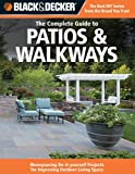 Black & Decker The Complete Guide to Patios & Walkways: Money-Saving Do-It-Yourself Projects for Improving Outdoor Living Space (Black & Decker Complete Guide)