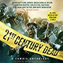 21st Century Dead: A Zombie Anthology (       UNABRIDGED) by Christopher Golden (editor), Amber Benson, S. G. Browne, Chelsea Cain, Orson Scott Card, Dan Chaon, Simon R. Greene, Brian Keene, Caitlin Kittredge, Jonathan Maberry Narrated by Scott Brick, Cassandra Campbell, Bernadette Dunne, Paul Michael Garcia, Kirby Heyborne, Malcolm Hillgartner, Chris Patton, John Pruden, Renée Raudman, Stefan Rudnicki