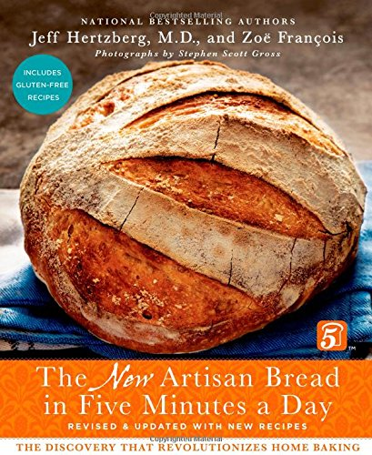 The New Artisan Bread in Five Minutes a Day: The Discovery That Revolutionizes Home Baking by Jeff Hertzberg, Zoë François