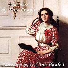 The Kiss (       UNABRIDGED) by Kate Chopin Narrated by Lee Ann Howlett