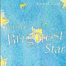 Heaven's Brightest Star (       UNABRIDGED) by Kara Glad Narrated by Kara Glad