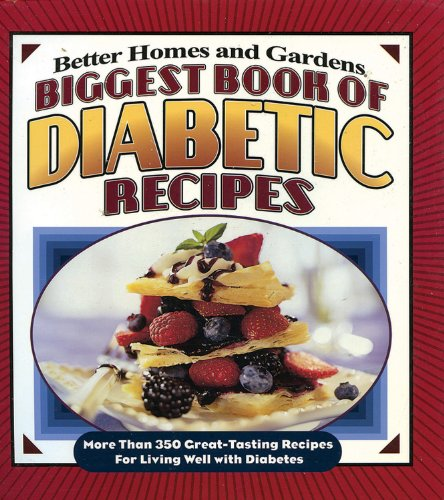 Biggest Book of Diabetic Recipes: More than 350 Great-Tasting Recipes for Living Well with Diabetes (Better Homes & Gardens by Better Homes and Gardens