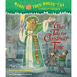 Magic Tree House, Book 44: A Ghost Tale for Christmas Time | [Mary Pope Osborne]