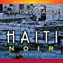 Haiti Noir (       UNABRIDGED) by Edwidge Danitcat Narrated by Robin Miles, Peter Jay Fernandez, Rachel Leslie