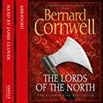 The Lords of the North: Saxon Chronicles, Book 3 (       ABRIDGED) by Bernard Cornwell Narrated by Jamie Glover