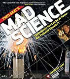 Theo Gray s Mad Science: Experiments You Can do At Home - But Probably Shouldn t