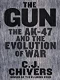 The Gun: The AK-47 and the Evolution of War