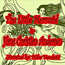 The Little Mermaid (       UNABRIDGED) by Hans Christian Andersen Narrated by Mike Vendetti