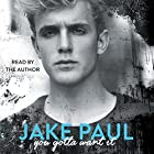You Gotta Want It Hörbuch von Jake Paul Gesprochen von: Jake Paul