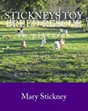 img - for Stickneys Toy Breed Rescue in pictures: 2005 thru 2011 book / textbook / text book