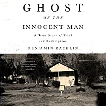 Ghost of the Innocent Man: A True Story of Trial and Redemption Audiobook by Benjamin Rachlin Narrated by Ron Butler