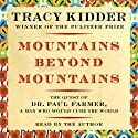 Mountains Beyond Mountains: The Quest of Dr. Paul Farmer, a Man Who Would Cure the World [Adapted for Young People] (       UNABRIDGED) by Tracy Kidder, Michael French (adaptation) Narrated by Lincoln Hoppe