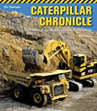 Caterpillar Chronicle: The History of the World's Greatest Earthmovers