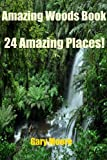Amazing Woods Book-24 Amazing Places!