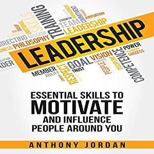 Leadership: Essential Skills to Motivate and Influence People Around You Audiobook