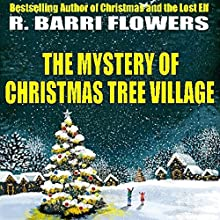 The Mystery of Christmas Tree Village Audiobook by R. Barri Flowers Narrated by John Dzwonkowski