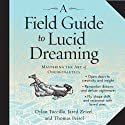 A Field Guide to Lucid Dreaming: Mastering the Art of Oneironautics Audiobook by Dylan Tuccillo, Jared Zeizel, Thomas Peisel Narrated by Andy Paris