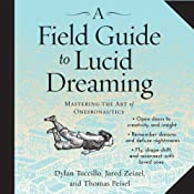 A Field Guide to Lucid Dreaming: Mastering the Art of Oneironautics | [Dylan Tuccillo, Jared Zeizel, Thomas Peisel]