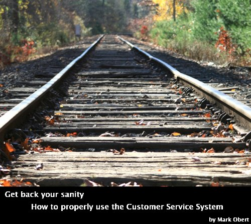 Get Back Your Sanity - How to properly use the Customer Service system