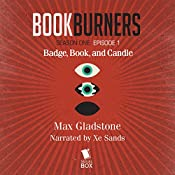 Bookburners: Badge, Book, and Candle: Episode 1 | Max Gladstone, Margaret Dunlap, Mur Lafferty, Brian Francis Slattery