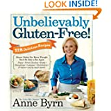 Unbelievably Gluten-Free: 128 Delicious Recipes: Dinner Dishes You Never Thought You'd Be Able to Eat Again by Anne Byrn