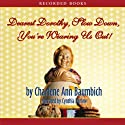 Dearest Dorothy, Slow Down, You're Wearing Us Out!: Welcome to Partonville, Book 2 (       UNABRIDGED) by Charlene Ann Baumbich Narrated by Cynthia Darlow