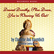 Dearest Dorothy, Slow Down, You're Wearing Us Out!: Welcome to Partonville, Book 2   Charlene Ann Baumbich
