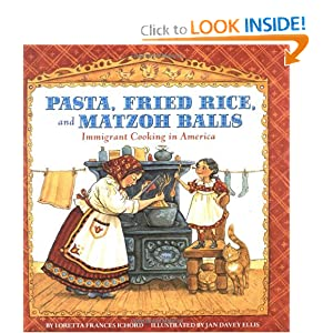 Pasta, Fried Rice, and Matzoh Balls: Immigrant Cooking in America (Cooking Through Time)