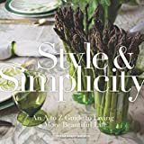 Style & Simplicity: An A to Z Guide to Living a More Beautiful Life