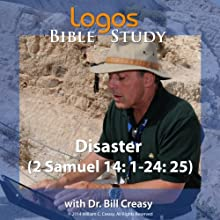 Disaster (2 Samuel 14: 1-24: 25) Lecture by Bill Creasy Narrated by Bill Creasy