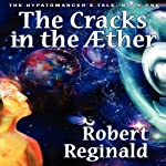 The Cracks in the Æther: The Hypatomancer's Tale, Book One (       UNABRIDGED) by Robert Reginald Narrated by Kirby Heyborne