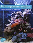 Petits aquariums r�cifaux : Guide pra...