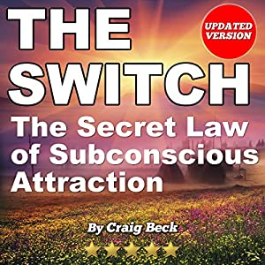 The Switch: The Secret Law of Subconscious Attraction Audiobook