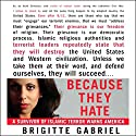 Because They Hate: A Survivor of Islamic Terror Warns America Hörbuch von Brigitte Gabriel Gesprochen von: Brigitte Gabriel
