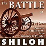 The Battle of Shiloh: Personal Recollections from Generals to Privates | William T. Sherman,P G. T. Beauregard,Ulysses S. Grant,William Preston Johnston,Lew Wallace,Warren Onley,Thomas Jordan,Benjamin Mayberry Prentiss,Wilber F. Crummer