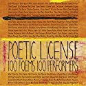 Poetic License: 100 Poems - 100 Performers Audiobook by Emily Dickinson, e. e. cummings, William Wordsworth, Billy Collins, Allen Ginsberg, Henry Wadsworth Longfellow,  and many more Narrated by Jason Alexander, Christine Baranski, Charles Busch, Chris Sarandon, Catherine Zeta-Jones, Michael York,  and many more