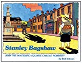 Stanley Bagshaw and the Mafeking Square Cheese Robbery (Stanley Bagshaw series)