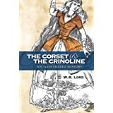 The Corset and the Crinoline: An Illustrated Historyby W. B. Lord