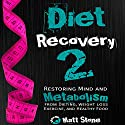 Diet Recovery 2: Restoring Mind and Metabolism from Dieting, Weight Loss, Exercise, and Healthy Food Audiobook by Matt Stone Narrated by Matt Stone
