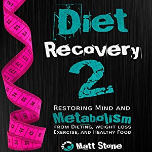 Diet Recovery 2: Restoring Mind and Metabolism from Dieting, Weight Loss, Exercise, and Healthy Food | [Matt Stone]